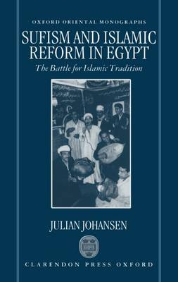 Sufism and Islamic Reform in Egypt: The Battle for Islamic Tradition - Oxford Oriental Monographs (Hardback)
