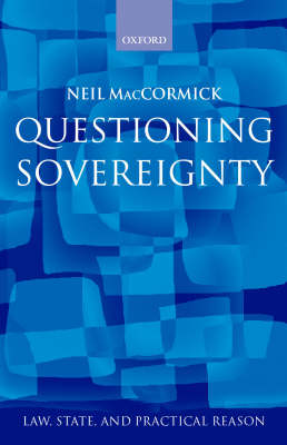 Questioning Sovereignty: Law State and Nation in the European Commonwealth - Law, State, and Practical Reason (Hardback)