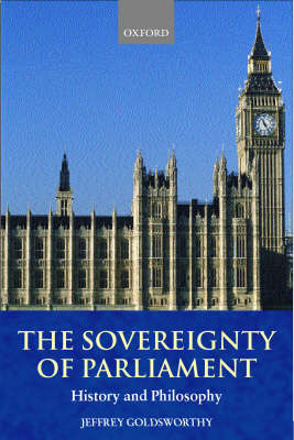 The Sovereignty of Parliament: History and Philosophy (Hardback)