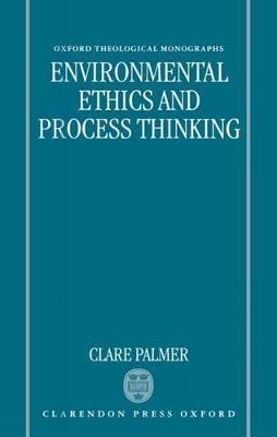 Environmental Ethics and Process Thinking - Oxford Theological Monographs (Hardback)