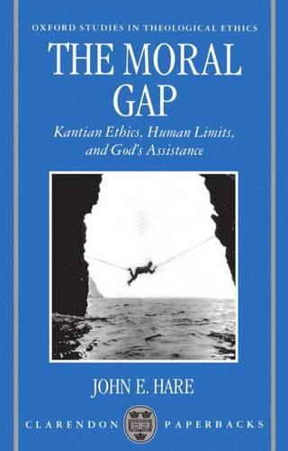 The Moral Gap: Kantian Ethics, Human Limits, and God's Assistance - Oxford Studies in Theological Ethics (Paperback)
