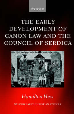 The Early Development of Canon Law and the Council of Serdica - Oxford Early Christian Studies (Hardback)