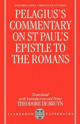 Pelagius' Commentary on St Paul's Epistle to the Romans - Oxford Early Christian Studies (Paperback)