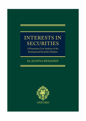 Interests in Securities: A Proprietary Law Analysis of the International Securities Markets (Hardback)