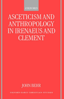 Asceticism and Anthropology in Irenaeus and Clement - Oxford Early Christian Studies (Hardback)