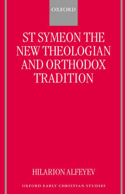 St Symeon the New Theologian and Orthodox Tradition - Oxford Early Christian Studies (Hardback)