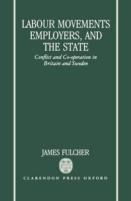 Labour Movements, Employers, and the State: Conflict and Co-operation in Britain and Sweden (Hardback)