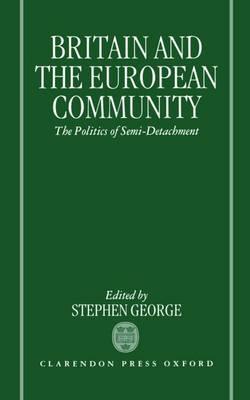 Britain and the European Community: The Politics of Semi-detachment (Hardback)