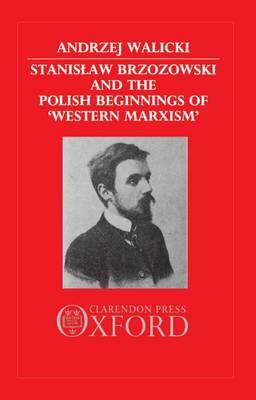 Stanislaw Brzozowski and the Polish Beginnings of 'Western Marxism' (Hardback)