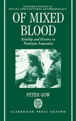 Of Mixed Blood: Kinship and History in Peruvian Amazonia - Oxford Studies in Social and Cultural Anthropology (Hardback)