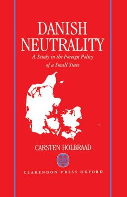 Danish Neutrality: A Study in the Foreign Policy of a Small State (Hardback)