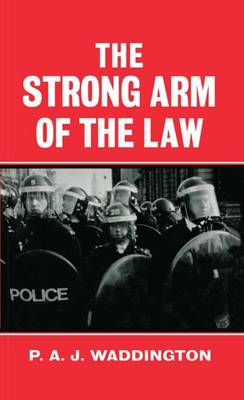 The Strong Arm of the Law: Armed and Public Order Policing (Hardback)