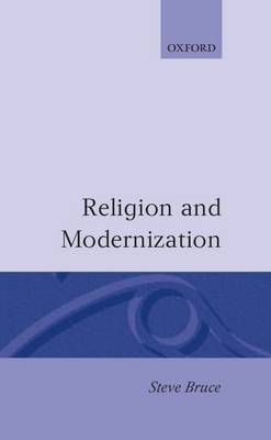 Religion and Modernization: Sociologists and Historians Debate the Secularization Thesis (Hardback)