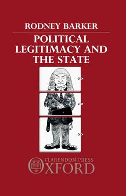 Political Legitimacy and the State (Hardback)