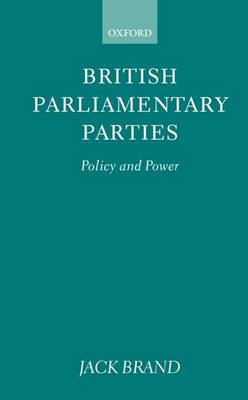 British Parliamentary Parties: Policy and Power (Hardback)