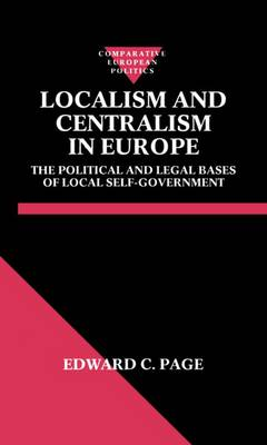 Localism and Centralism in Europe: The Political and Legal Bases of Local Self-Government - Comparative Politics (Hardback)