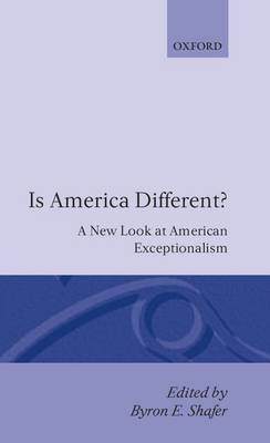 Is America Different?: A New Look at American Exceptionalism (Hardback)