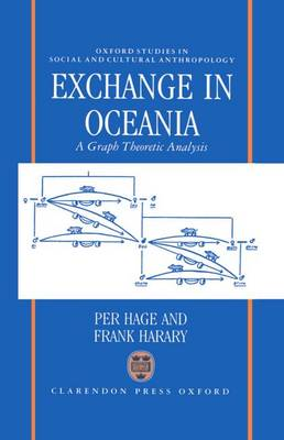 Exchange in Oceania: A Graph Theoretic Analysis - Oxford Studies in Social and Cultural Anthropology (Hardback)