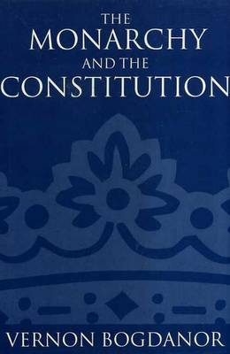 The Monarchy and the Constitution (Hardback)