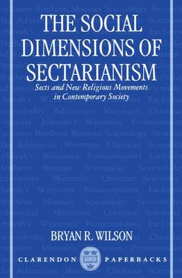 The Social Dimensions of Sectarianism: Sects and New Religious Movements in Contemporary Society - Clarendon Paperbacks (Paperback)