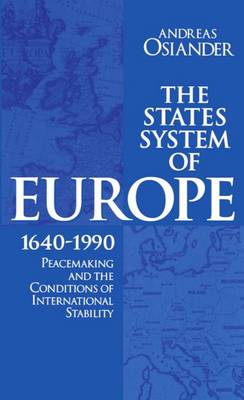The States System of Europe, 1640-1990: Peacemaking and the Conditions of International Stability (Hardback)