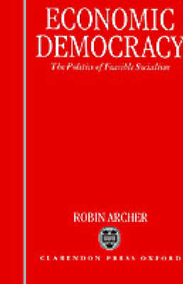 Economic Democracy: The Politics of Feasible Socialism (Hardback)