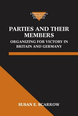 Parties and Their Members: Organizing for Victory in Britain and Germany - Comparative Politics (Hardback)