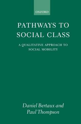 Pathways to Social Class: A Qualitative Approach to Social Mobility (Hardback)
