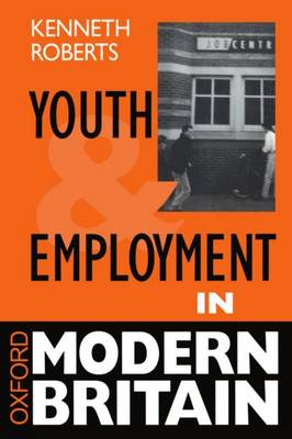 Youth and Employment in Modern Britain - Oxford Modern Britain (Paperback)
