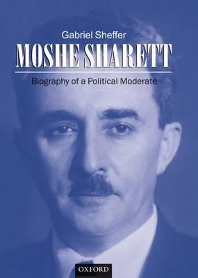Moshe Sharett: Biography of a Political Moderate (Hardback)
