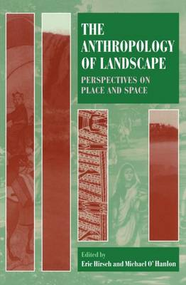 The Anthropology of Landscape: Perspectives on Place and Space - Oxford Studies in Social and Cultural Anthropology (Paperback)