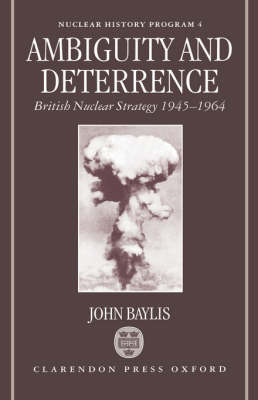 Ambiguity and Deterrence: British Nuclear Strategy 1945-1964 - Nuclear History Program 4 (Hardback)