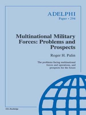 Multinational Military Forces: Problems and Prospects - Adelphi series (Paperback)