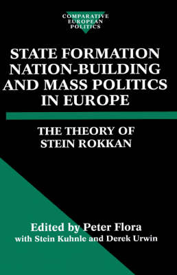 State Formation, Nation-Building, and Mass Politics in Europe: The Theory of Stein Rokkan - Comparative Politics (Hardback)