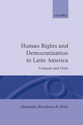 Human Rights and Democratization in Latin America: Uruguay and Chile - Oxford Studies in Democratization (Hardback)
