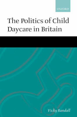 The Politics of Child Daycare in Britain (Hardback)