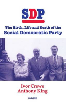 SDP: The Birth, Life, and Death of the Social Democratic Party (Hardback)