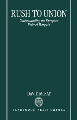Rush to Union: Understanding the European Federal Bargain (Hardback)