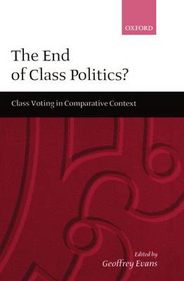 The End of Class Politics?: Class Voting in Comparative Context (Hardback)