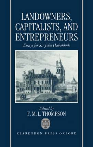 Landowners, Capitalists, and Entrepreneurs: Essays for Sir John Habakkuk (Hardback)