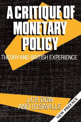 A Critique of Monetary Policy: Theory and British Experience - Clarendon Paperbacks (Paperback)