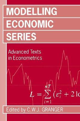 Modelling Economic Series: Readings in Econometric Methodology - Advanced Texts in Econometrics (Paperback)