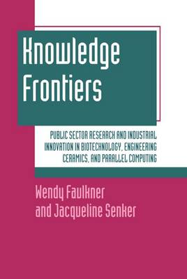 Knowledge Frontiers: Public Sector Research and Industrial Innovation in Biotechnology, Engineering Ceramics, and Parallel Computing (Hardback)