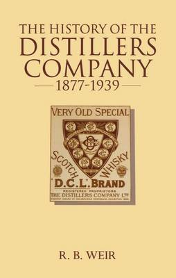 The History of the Distillers Company, 1877-1939: Diversification and Growth in Whisky and Chemicals (Hardback)