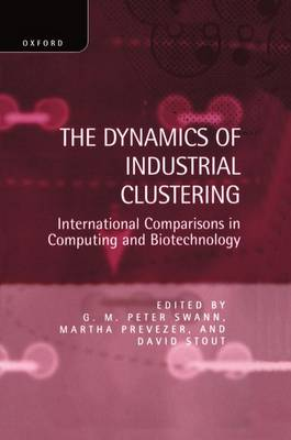 The Dynamics of Industrial Clustering: International Comparisons in Computing and Biotechnology (Hardback)