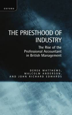 The Priesthood of Industry: The Rise of the Professional Accountant in British Management (Hardback)