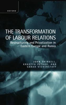 The Transformation of Labour Relations: Restructuring and Privatization in Eastern Europe and Russia (Hardback)