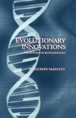 Evolutionary Innovations: The Business of Biotechnology (Hardback)