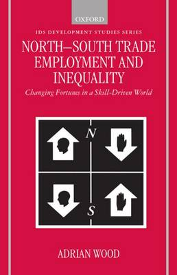 North-South Trade, Employment and Inequality: Changing Fortunes in a Skill-Driven World - Clarendon Paperbacks (Paperback)