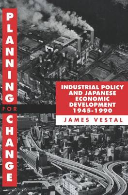 Planning for Change: Industrial Policy and Japanese Economic Development 1945-1990 (Paperback)